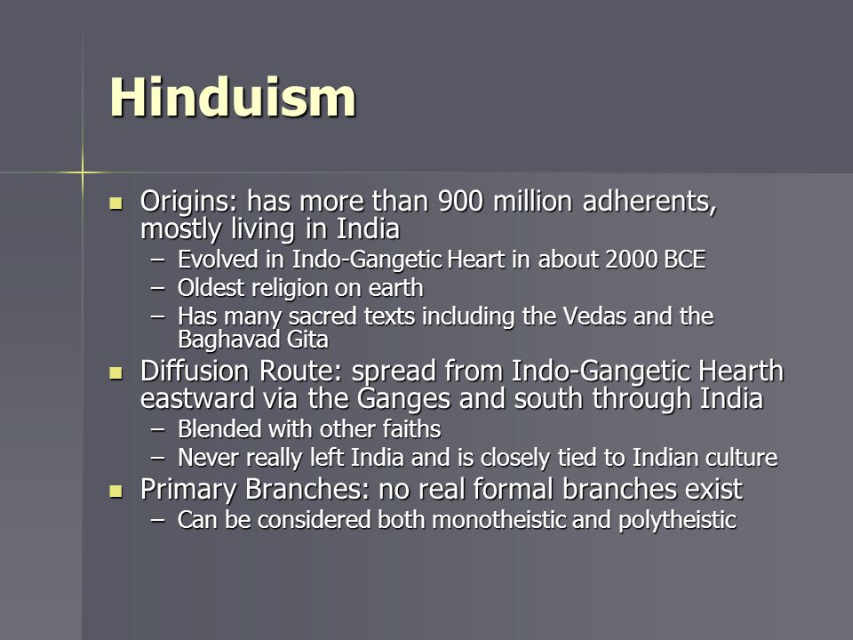 Hinduism Origins: has more than 900 million adherents, mostly living in India. Evolved in Indo-Gangetic Heart in about 2000 BCE.