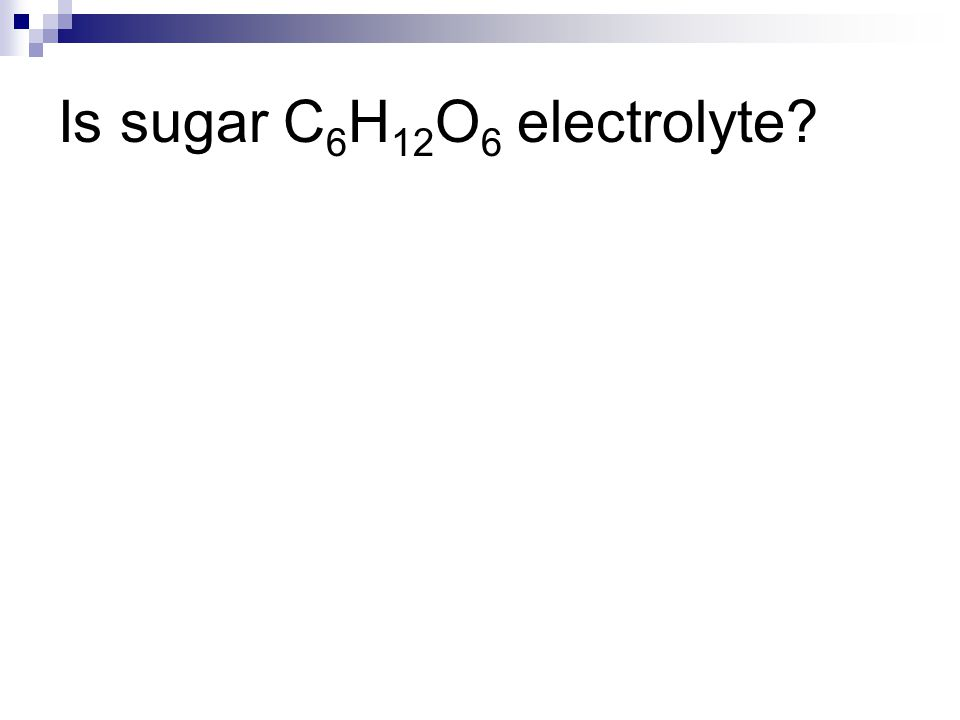 Is sugar C6H12O6 electrolyte