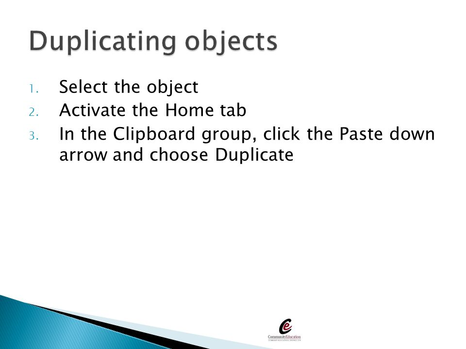 Duplicating objects Select the object Activate the Home tab