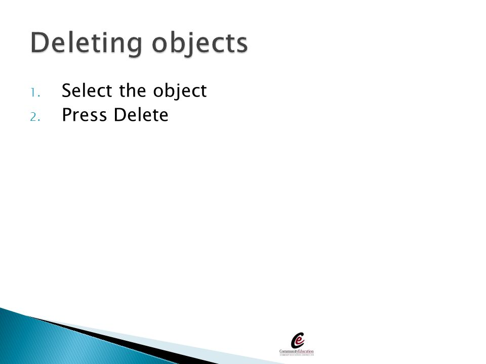 Deleting objects Select the object Press Delete