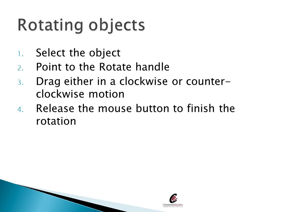 Rotating objects Select the object Point to the Rotate handle
