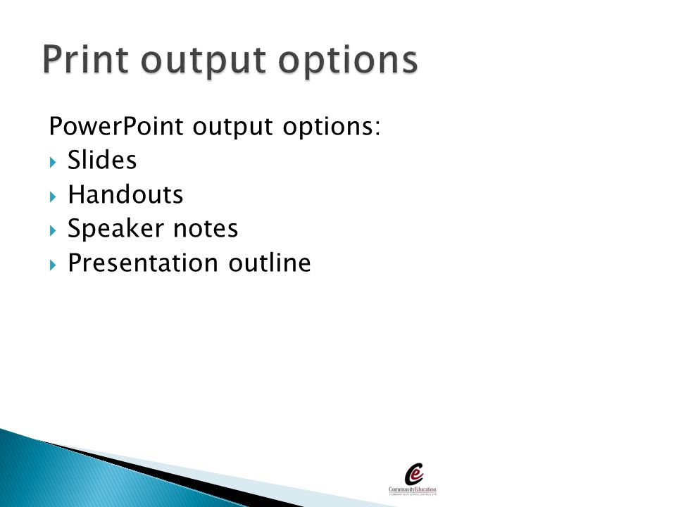 Print output options PowerPoint output options: Slides Handouts