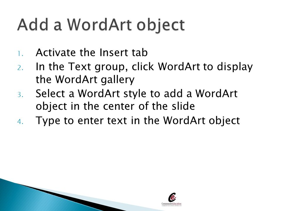Add a WordArt object Activate the Insert tab