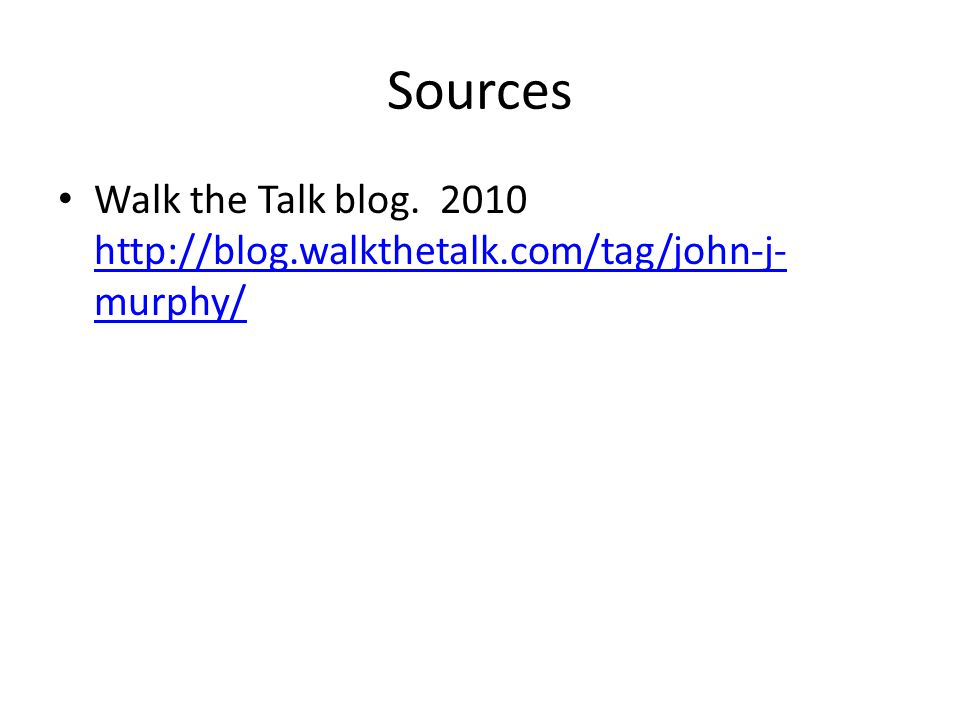 Sources Walk the Talk blog. 2010 http://blog.walkthetalk.com/tag/john-j-murphy/