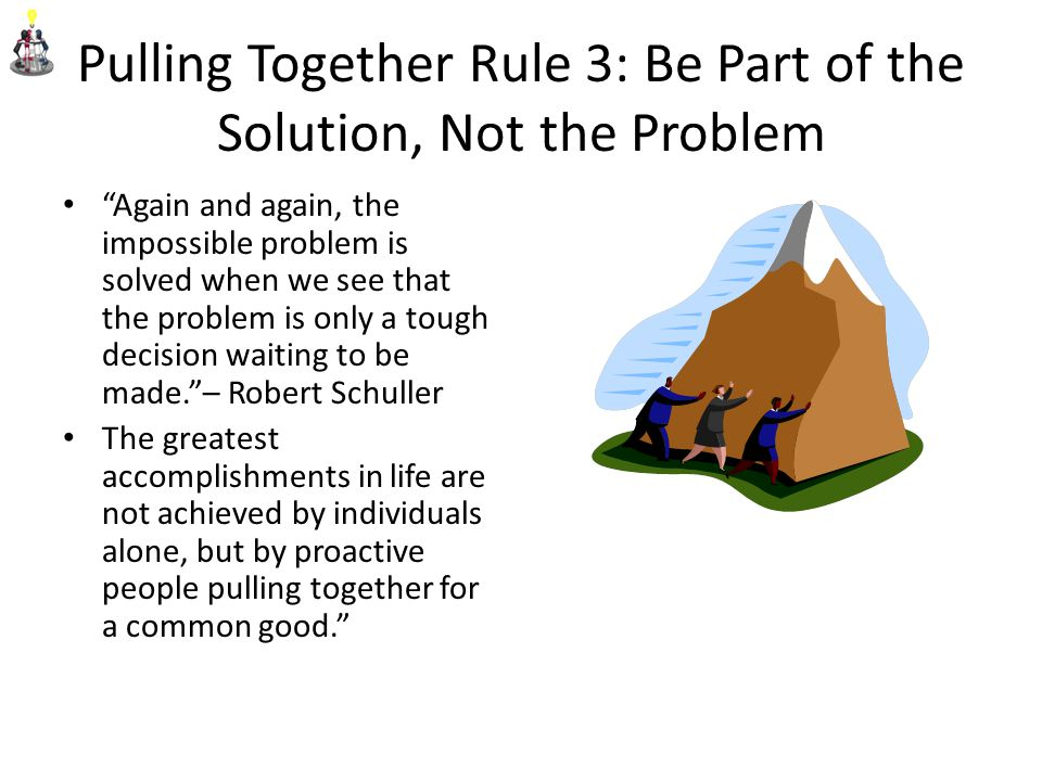 Pulling Together Rule 3: Be Part of the Solution, Not the Problem