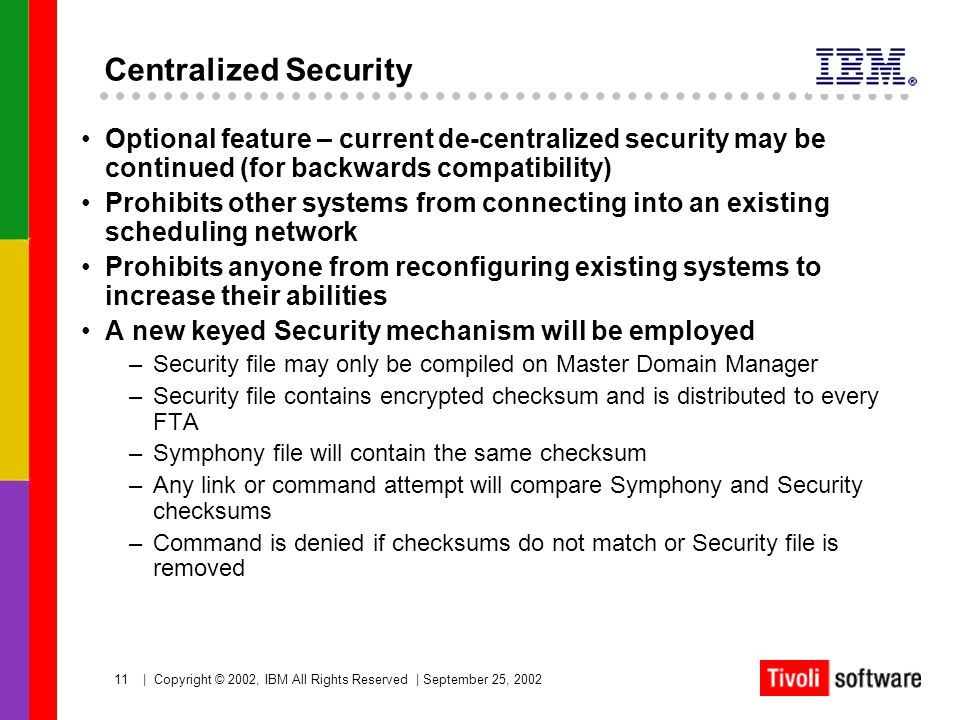 Centralized Security Optional feature – current de-centralized security may be continued (for backwards compatibility)