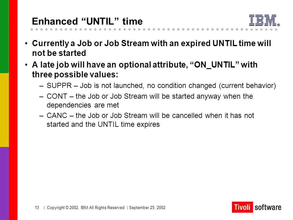 Enhanced UNTIL time Currently a Job or Job Stream with an expired UNTIL time will not be started.