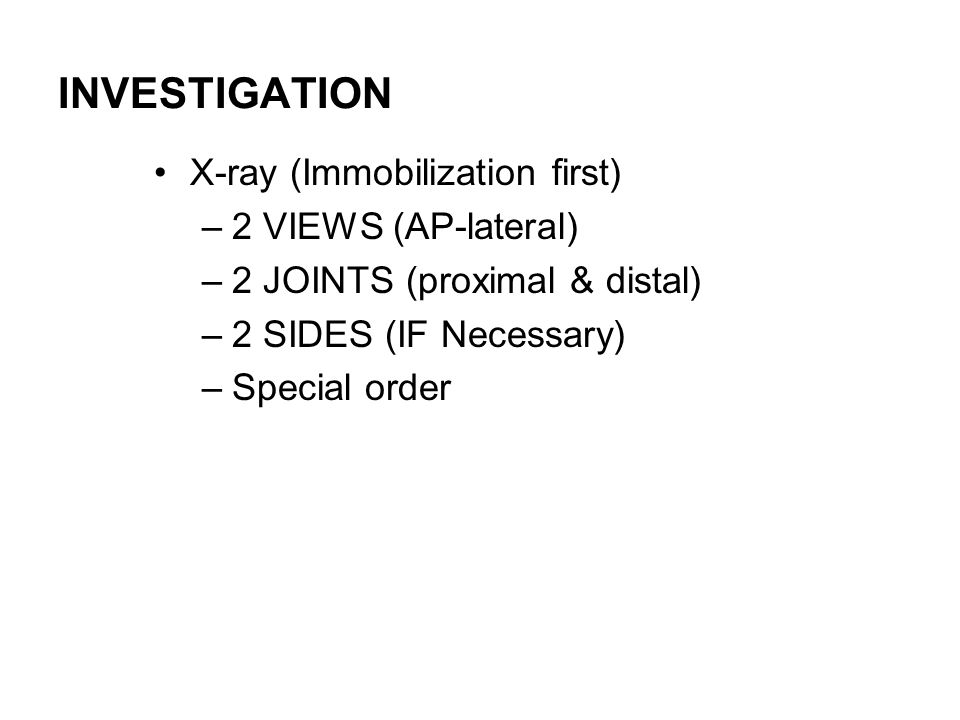 INVESTIGATION X-ray (Immobilization first) 2 VIEWS (AP-lateral)