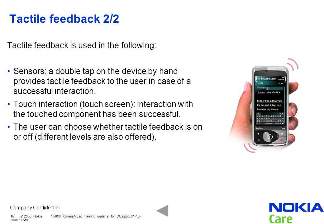 Tactile feedback 2/2 Tactile feedback is used in the following: