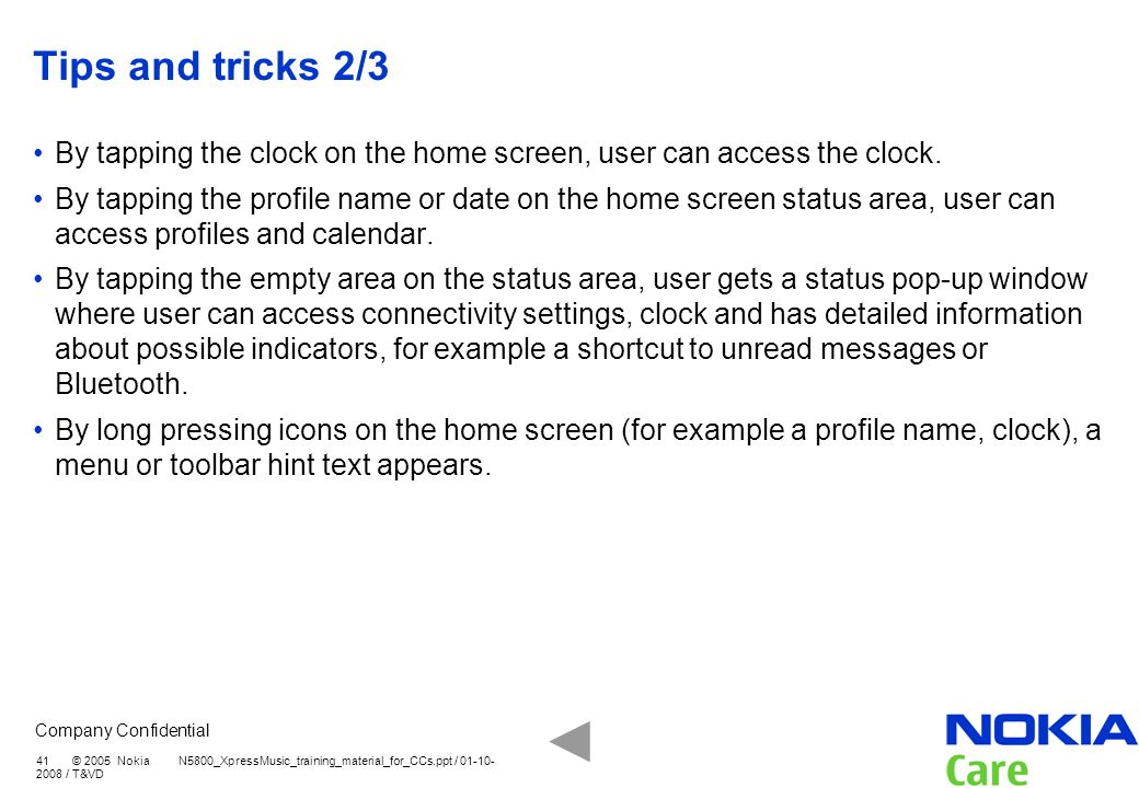 Tips and tricks 2/3 By tapping the clock on the home screen, user can access the clock.