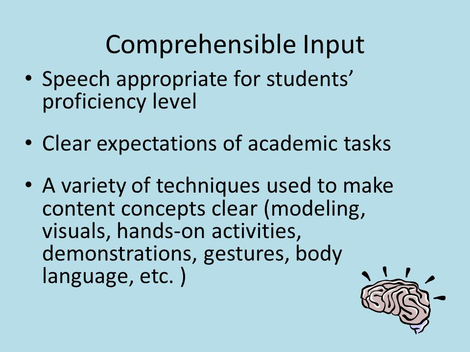 Comprehensible Input Speech appropriate for students' proficiency level. Clear expectations of academic tasks.