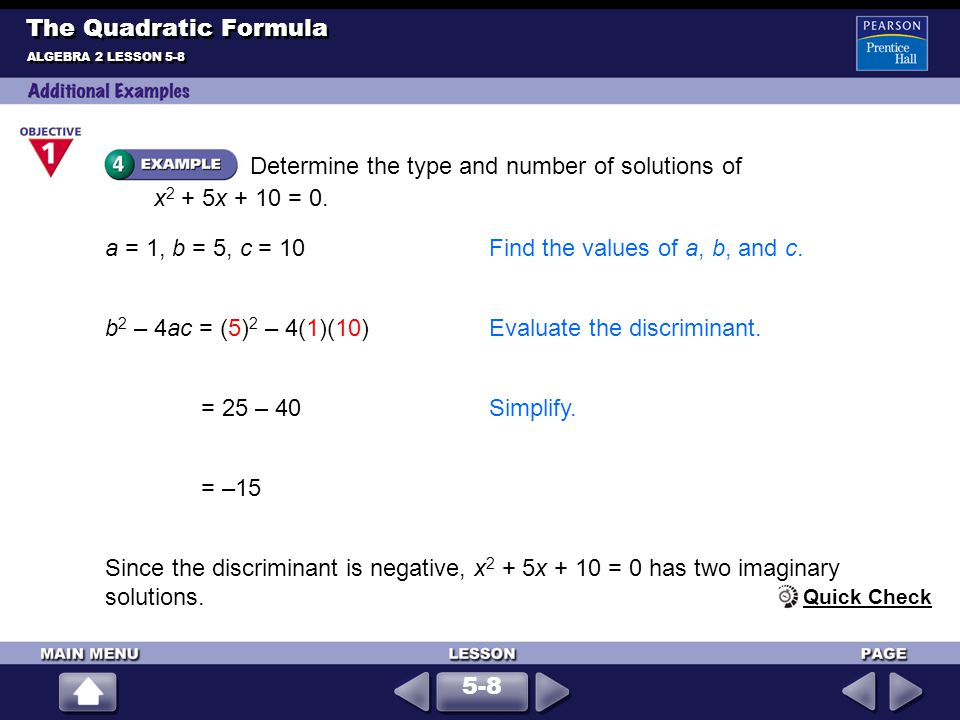 Determine the type and number of solutions of x2 + 5x + 10 = 0.