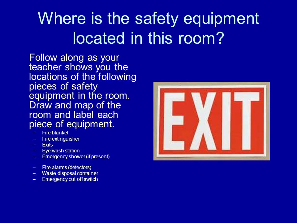 Where is the safety equipment located in this room