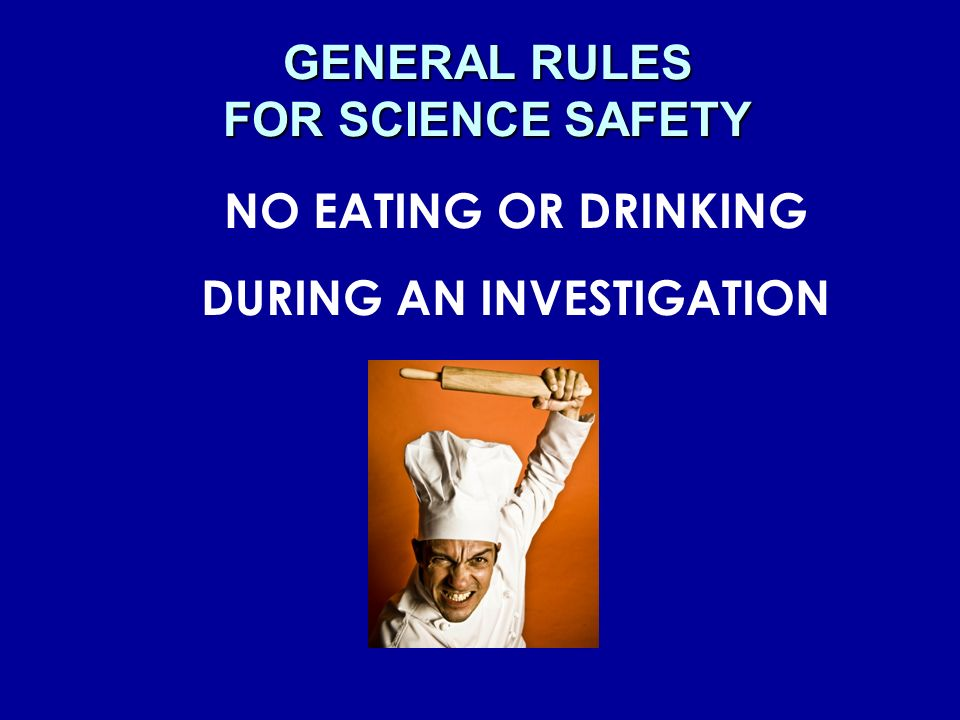 GENERAL RULES FOR SCIENCE SAFETY DURING AN INVESTIGATION