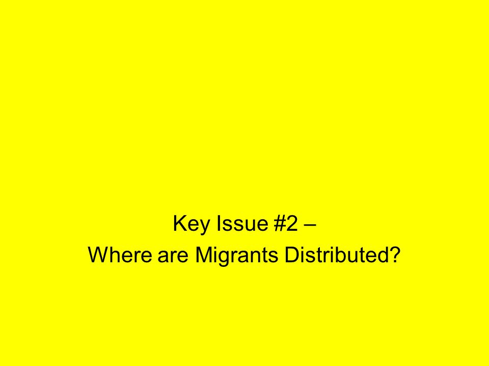 Key Issue #2 – Where are Migrants Distributed