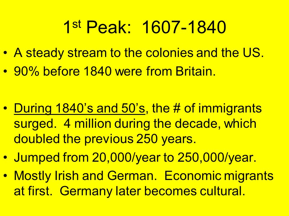 1st Peak: 1607-1840 A steady stream to the colonies and the US.