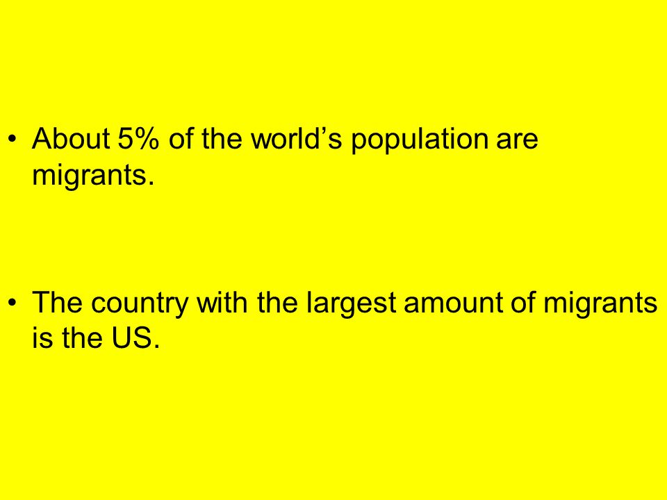 About 5% of the world's population are migrants.