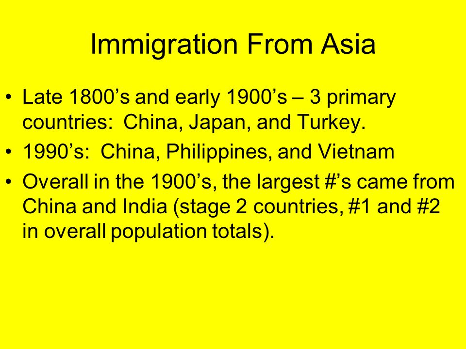 Immigration From Asia Late 1800's and early 1900's – 3 primary countries: China, Japan, and Turkey.