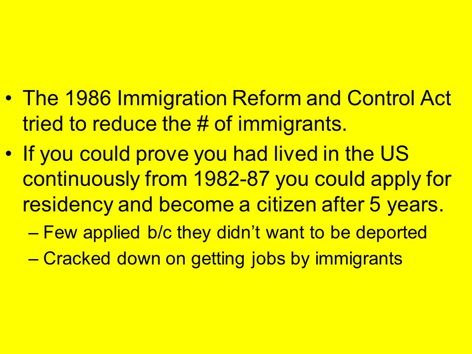 The 1986 Immigration Reform and Control Act tried to reduce the # of immigrants.