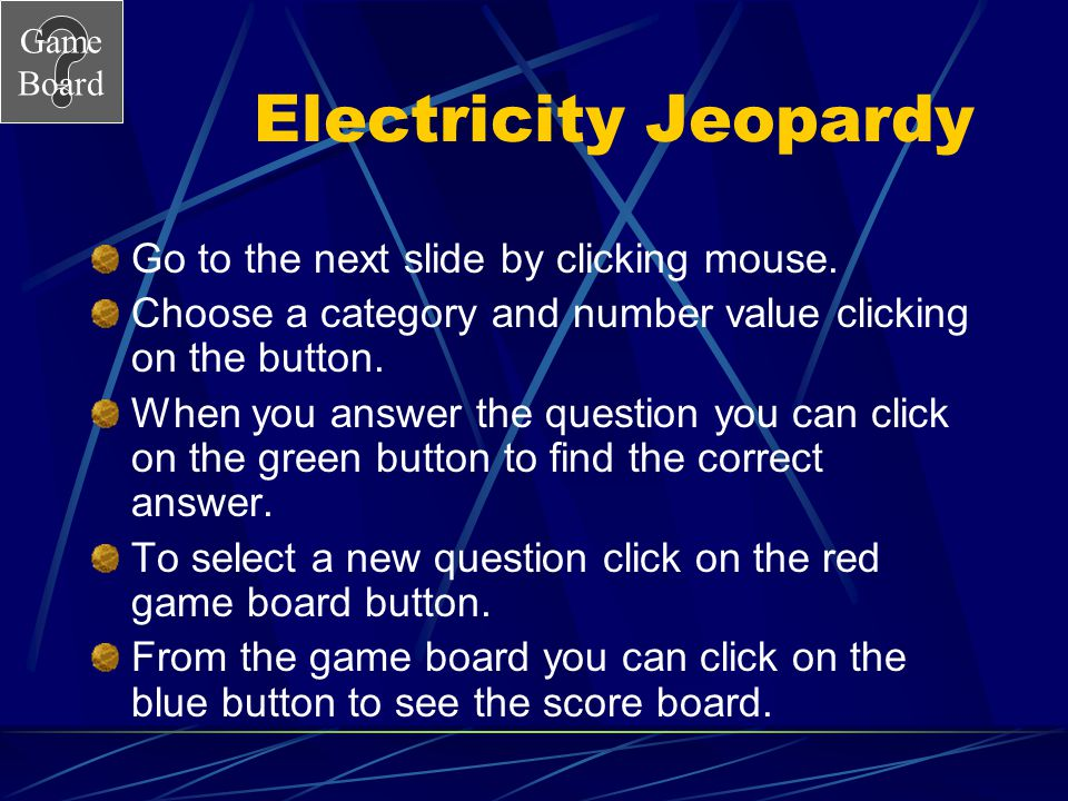 Electricity Jeopardy Go to the next slide by clicking mouse.