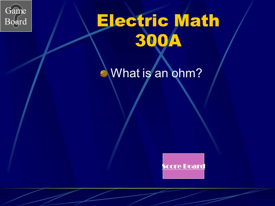 Electric Math 300A What is an ohm Score Board