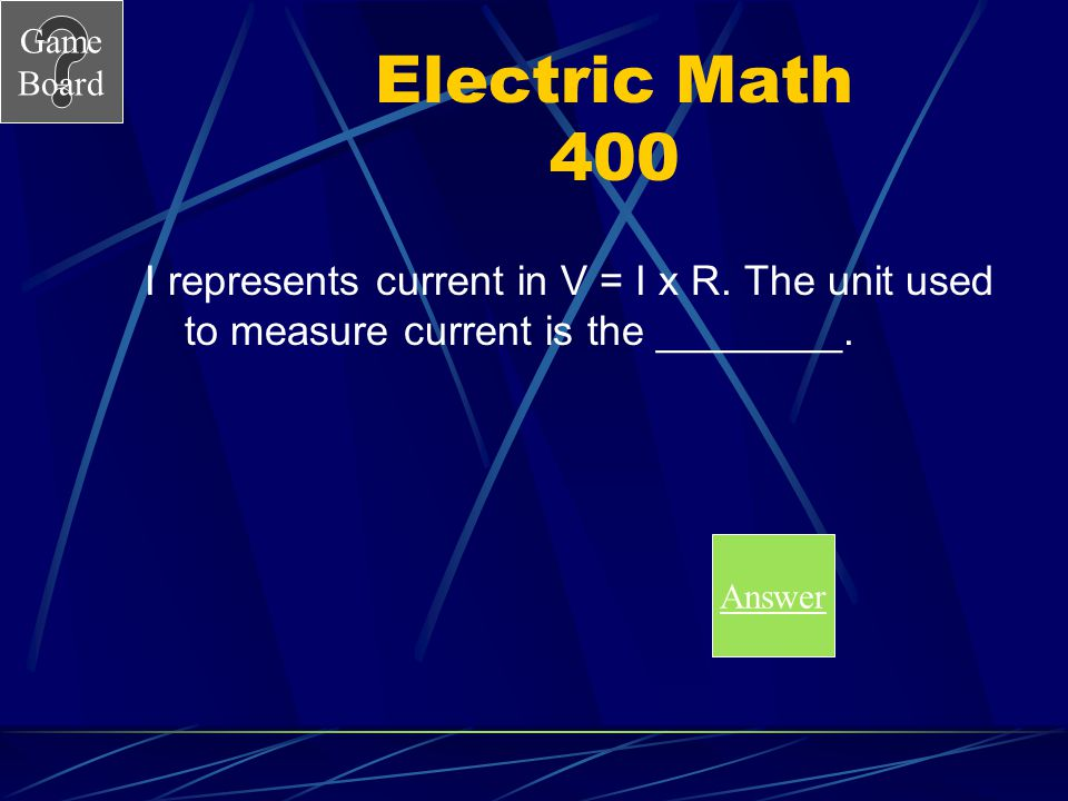 Electric Math 400 I represents current in V = I x R. The unit used to measure current is the ________.