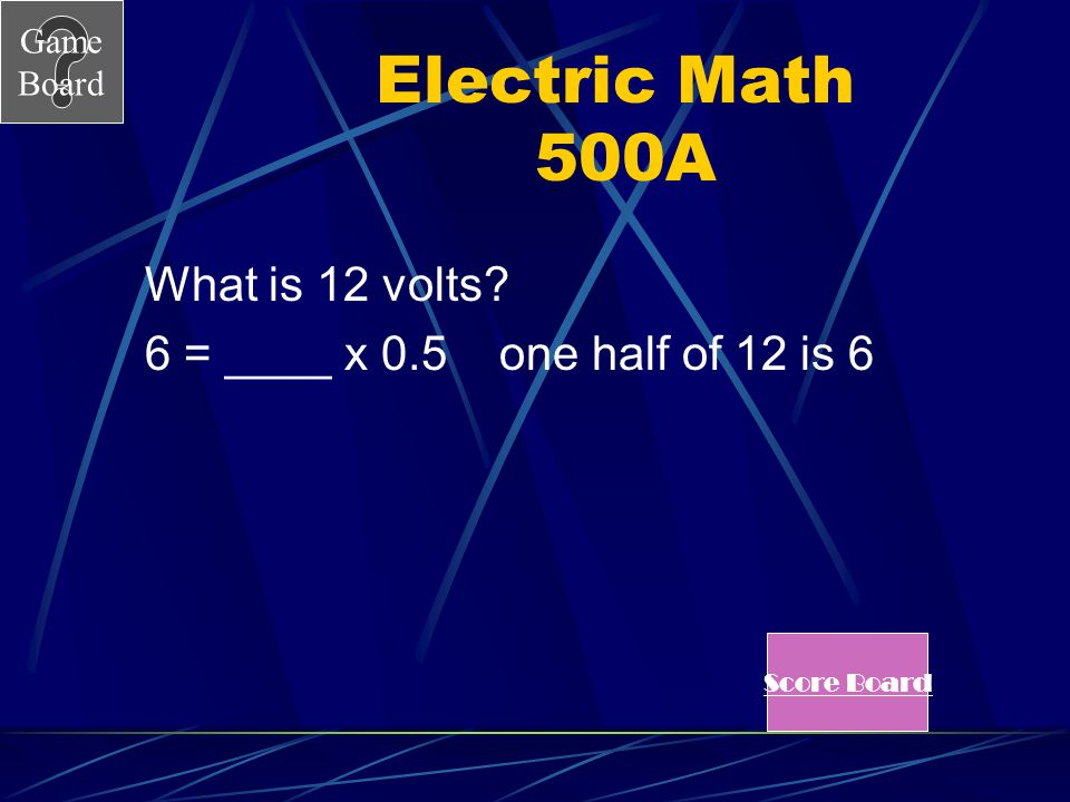 Electric Math 500A What is 12 volts