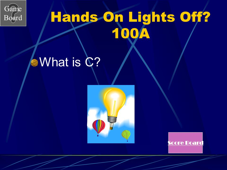 Hands On Lights Off 100A What is C Score Board