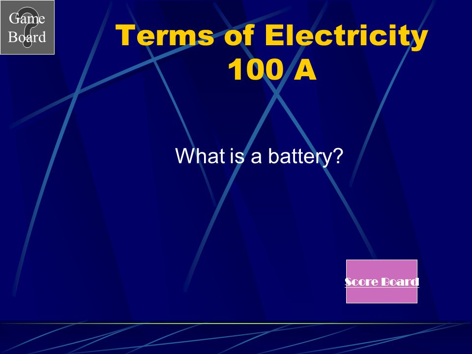 Terms of Electricity 100 A What is a battery Score Board