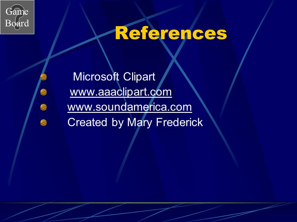 References Microsoft Clipart www.aaaclipart.com www.soundamerica.com