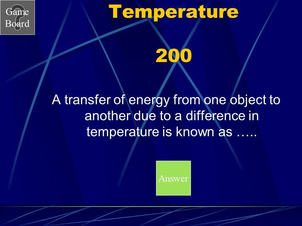 Temperature 200 A transfer of energy from one object to another due to a difference in temperature is known as …..