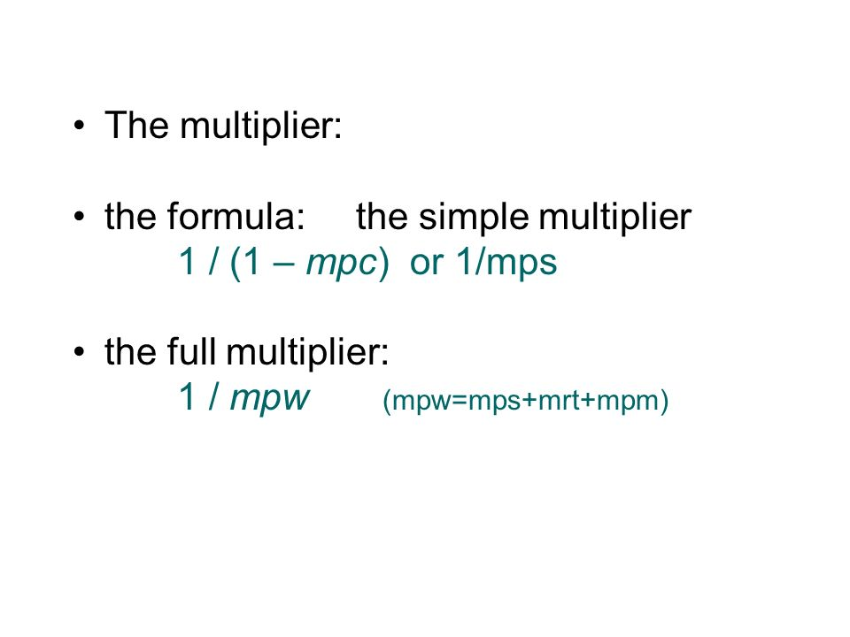 the formula: the simple multiplier 1 / (1 – mpc) or 1/mps