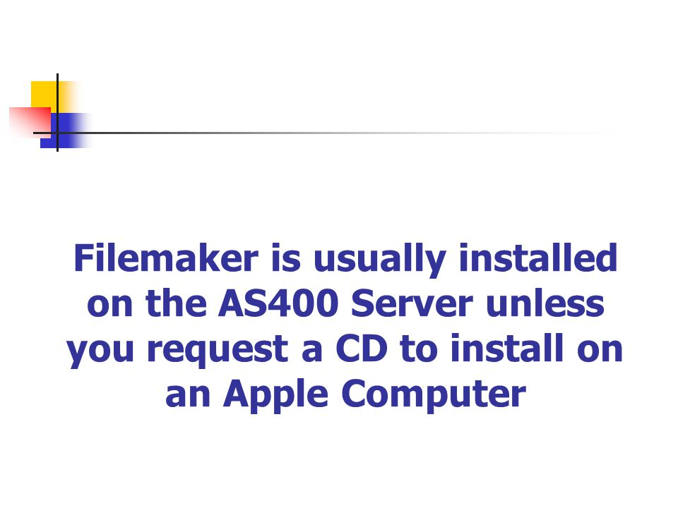 Filemaker is usually installed on the AS400 Server unless you request a CD to install on an Apple Computer