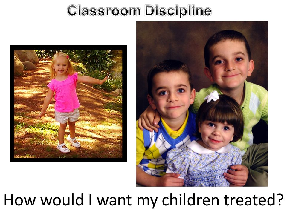 How would I want my children treated