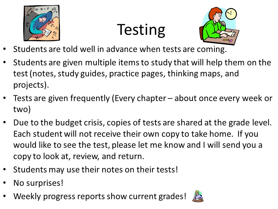 Testing Students are told well in advance when tests are coming.