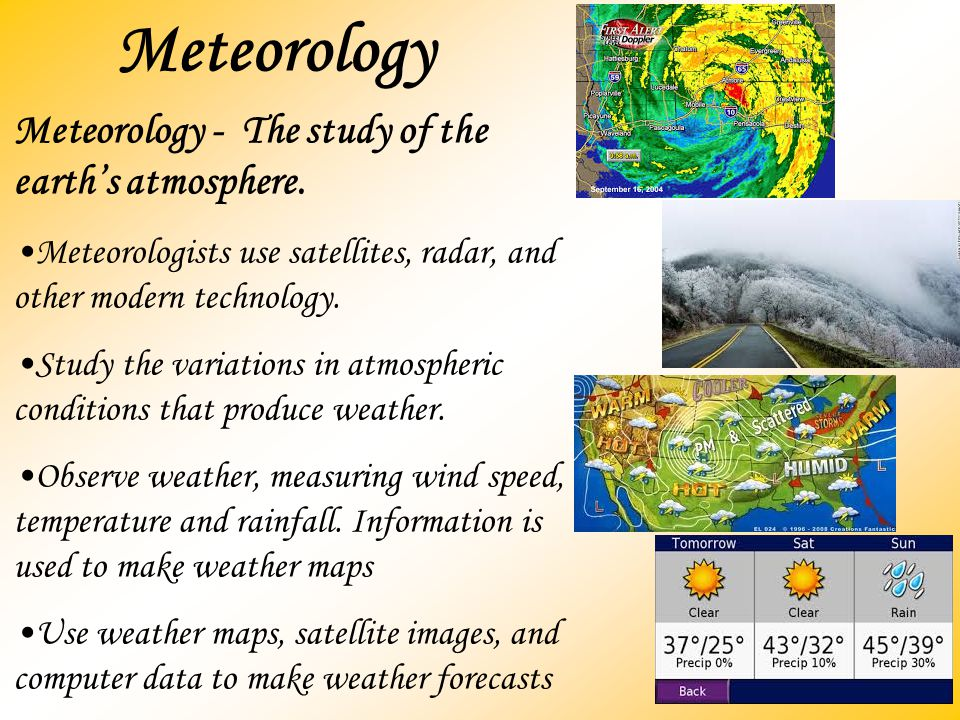 Meteorology Meteorology - The study of the earth's atmosphere.