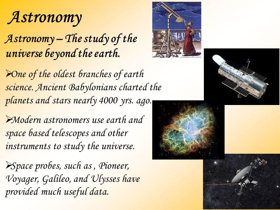 Astronomy Astronomy – The study of the universe beyond the earth.
