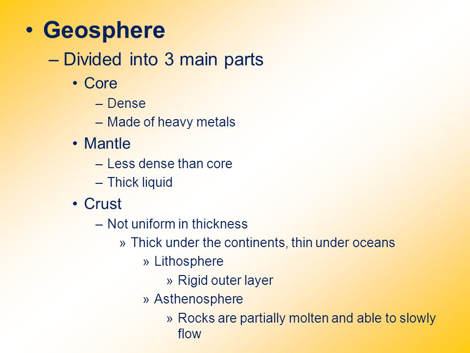 Geosphere Divided into 3 main parts Core Mantle Crust Dense