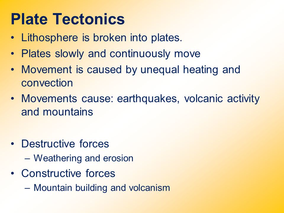 Plate Tectonics Lithosphere is broken into plates.