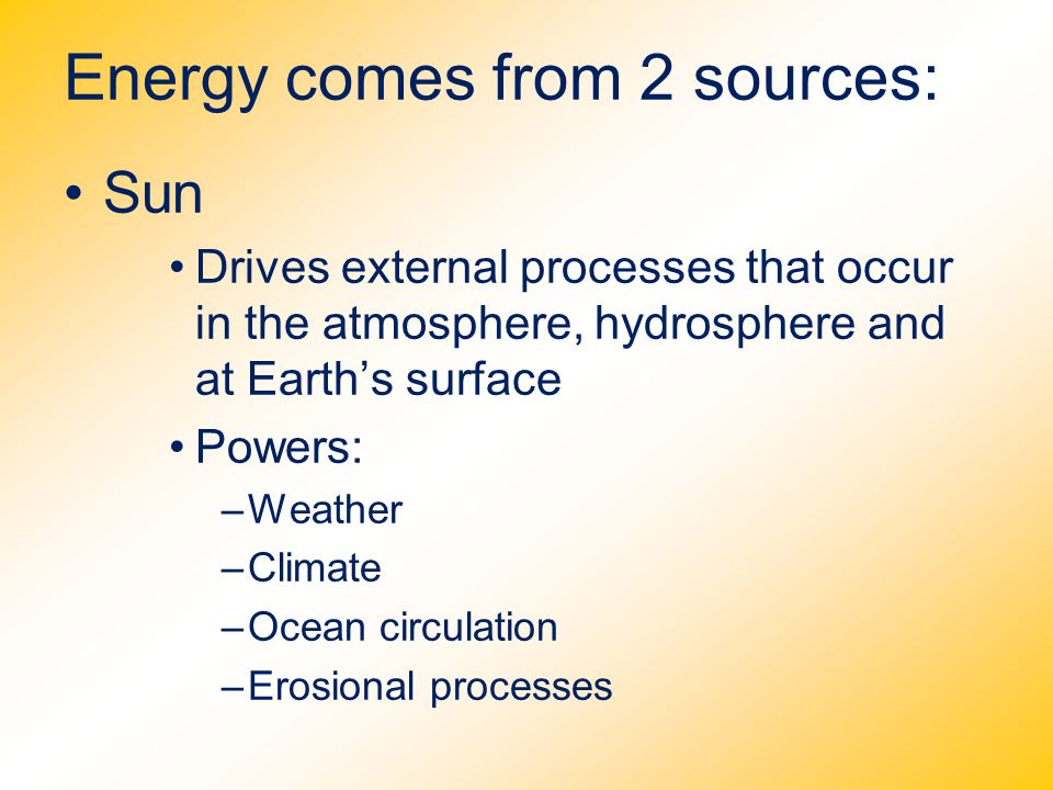 Energy comes from 2 sources: