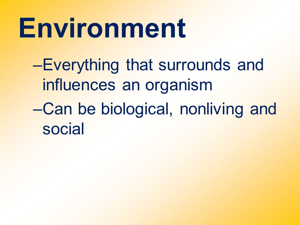 Environment Everything that surrounds and influences an organism