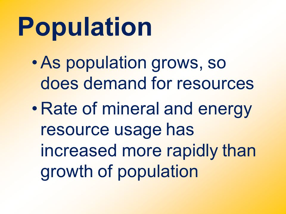 Population As population grows, so does demand for resources