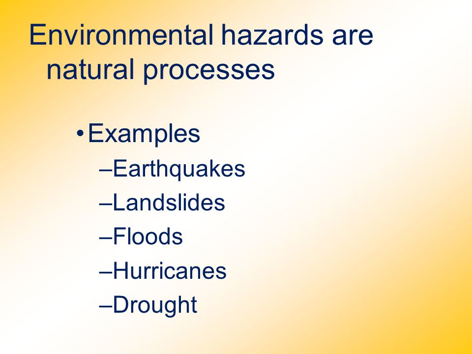Environmental hazards are natural processes
