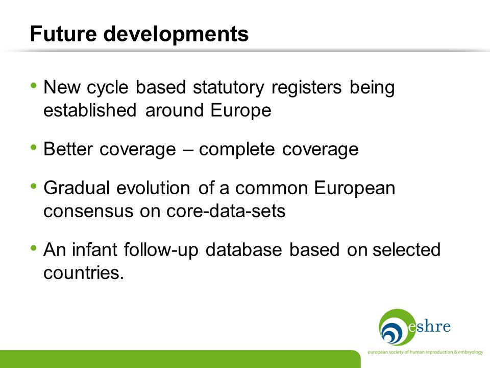 Future developments New cycle based statutory registers being established around Europe. Better coverage – complete coverage.