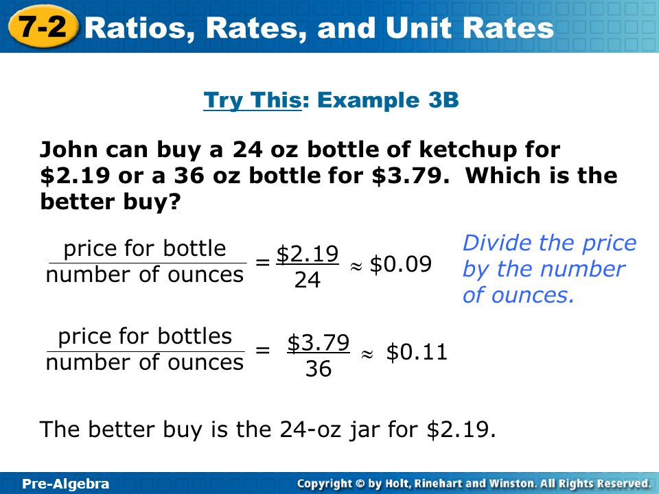Try This: Example 3B John can buy a 24 oz bottle of ketchup for $2.19 or a 36 oz bottle for $3.79. Which is the better buy