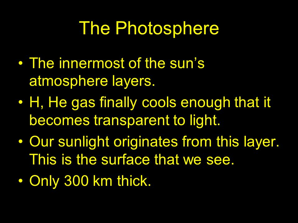 The Photosphere The innermost of the sun's atmosphere layers.