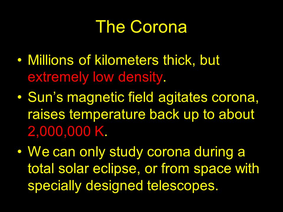 The Corona Millions of kilometers thick, but extremely low density.
