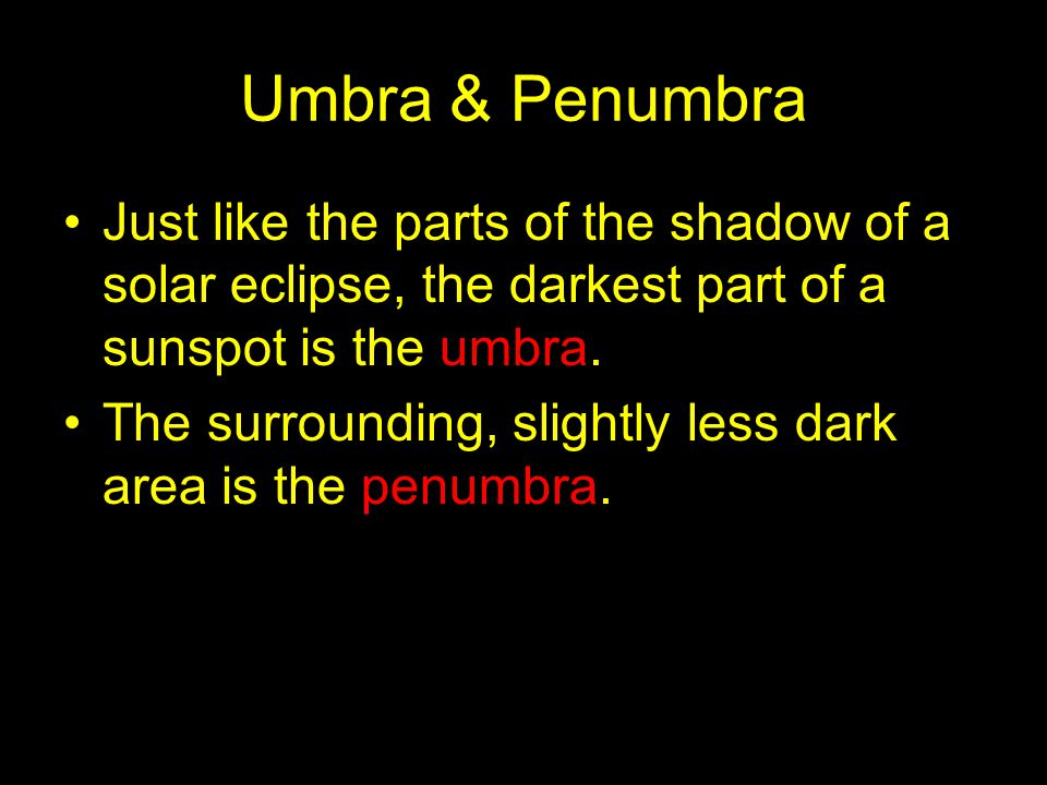 Umbra & Penumbra Just like the parts of the shadow of a solar eclipse, the darkest part of a sunspot is the umbra.