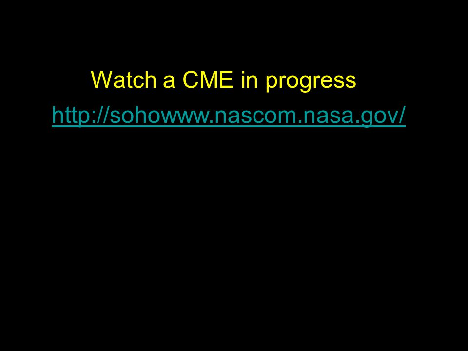 Watch a CME in progress http://sohowww.nascom.nasa.gov/