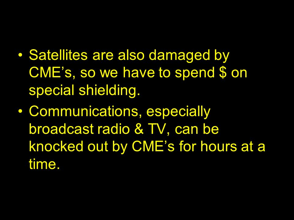 Satellites are also damaged by CME's, so we have to spend $ on special shielding.
